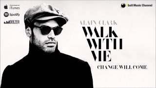 Watch Alain Clark Change Will Come video