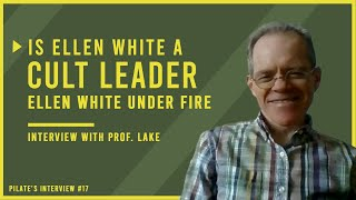 Ellen White Under Fire Part 2: Is Ellen White a CULT LEADER?!?! | Interview with Professor Jud Lake