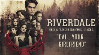 Riverdale Season 3: Call Your Girlfriend (Official Video)