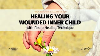 Healing Your Wounded Inner Child with Photo Healing Technique