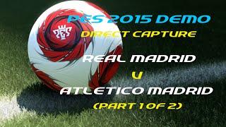 PES 2015 Demo (Direct Capture) - Real Madrid v Atletico Madrid (part 1 of 2)