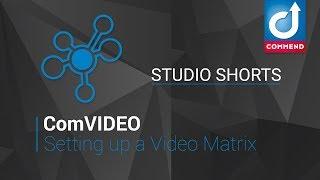 Studio Shorts - Setting up a Simple Video Matrix ComVIDEO