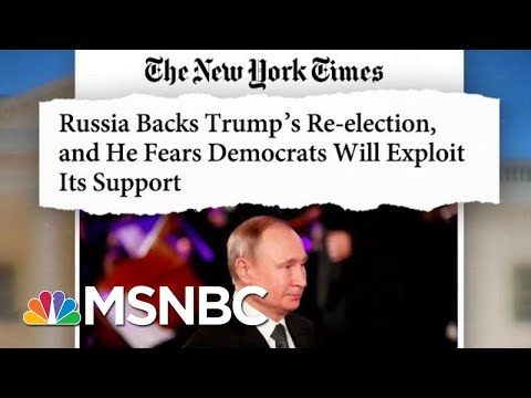 Russia Is Aiding Pres. Trump In 2020 Election, According To The New York Times | MTP Daily | MSNBC