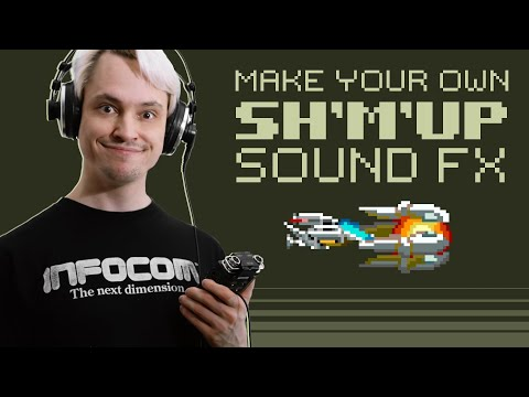 How To Make Your Own Shoot-em-Up Sound Effects
