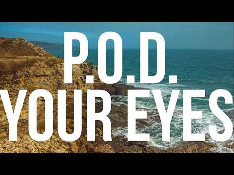 P O D  Your Eyes