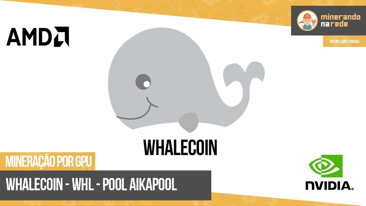 WHALECOIN (WHL) - MINERAÇÃO PELA GPU - POOL AIKAPOOL