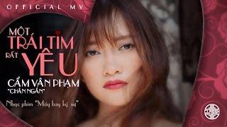 """[Official MV] MỘT TRÁI TIM RẤT YÊU - CẨM VÂN PHẠM """"CHÂN NGẮN"""" - Nhạc phim Máy Bay Ký Sự"""