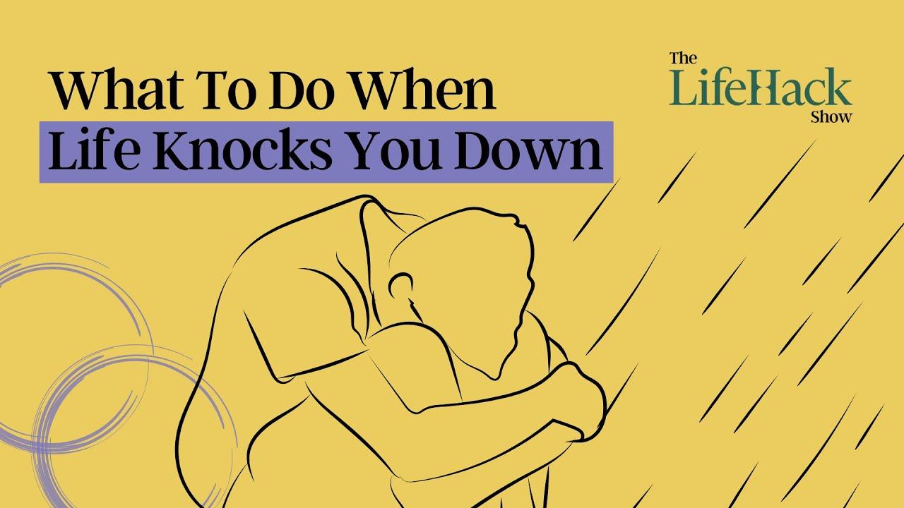 What To Do When Life Knocks You Down | Lifehack