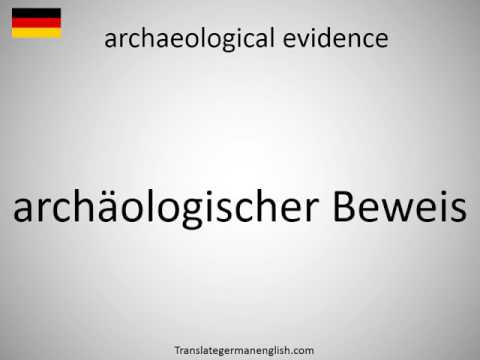 How to say archaeological evidence in German?