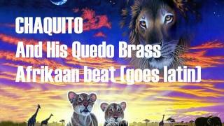 Chaquito and the Quedo Brass - Afrikaan beat
