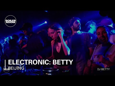Electronic: Betty Boiler Room Beijing Trax Magazine DJ Set