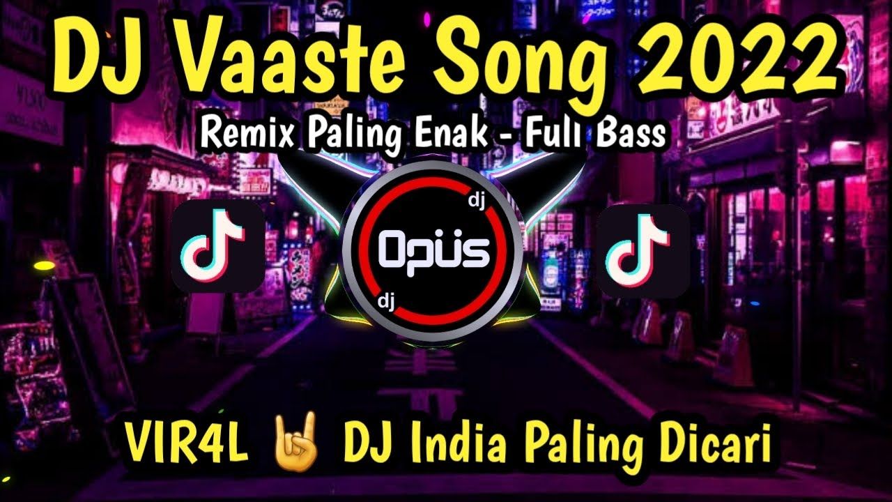 Download DJ VAASTE SONG REMIX TIK TOK VIRAL 2021