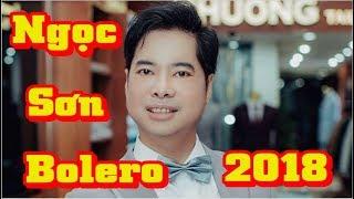 Nhạc Sến Bolero 2018 - Nhạc Sến Ngọc Sơn - Liên Khúc Nhạc Trữ Tình Boler Hay Nhất 2018
