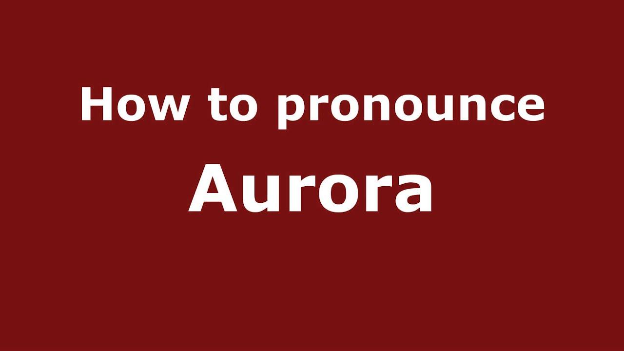 How to Pronounce Aurora - PronounceNames.com