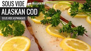 Sous Vide ALASKAN COD FISH with Sous Vide Asparagus! Health Eating Always