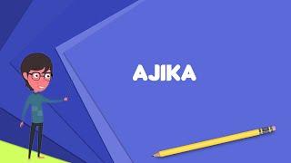 What is Ajika? Explain Ajika, Define Ajika, Meaning of Ajika