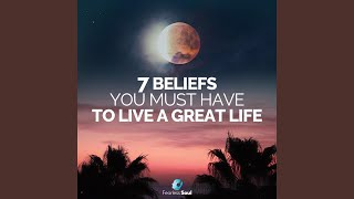 7 Beliefs You Must Have to Live a Great Life