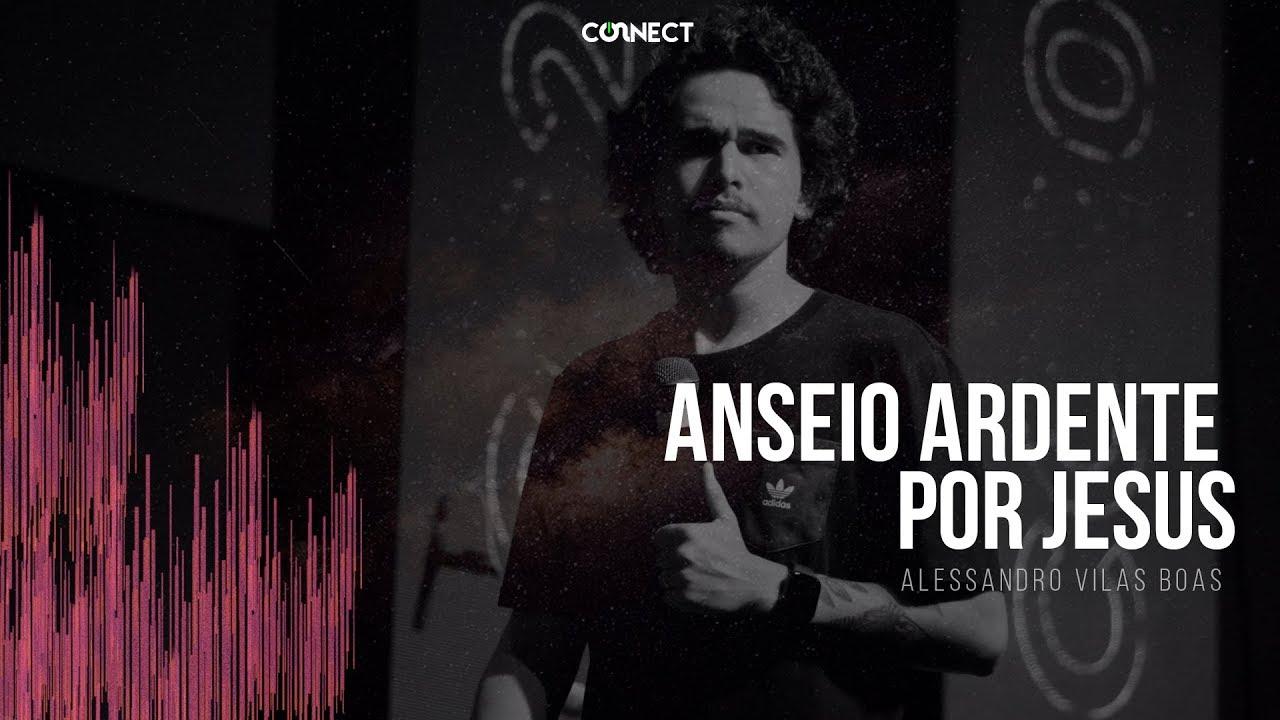 ANSEIO ARDENTE POR JESUS - ALESSANDRO VILAS BOAS - CONNECT