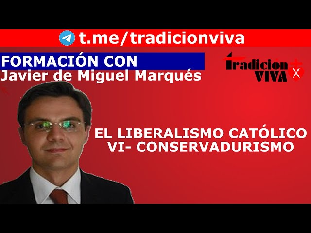El liberalismo católico VI-  Conservadurismo