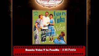 Ramón Veloz Y Su Familia – A Mi Patria (Perlas Cubanas)