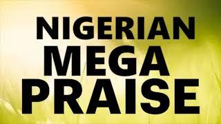 Nigeria Mega Praise Music✔🙌🎶Latest Nigerian Gospel Music || Mixtape Naija Africa Church Songs