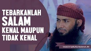 Tebarkan Salam kenal ataupun tidak kenal, Ustadz DR Syafiq Basalamah MA