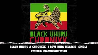 Black Uhuru & Chronixx - I Love King Selassie - Single - December 2013