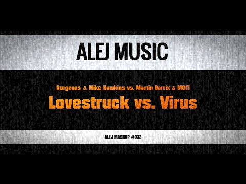 (MASHUP #033) Borgeous & Mike Hawkins Vs. Martin Garrix & MOTi - Lovestruck Vs. Virus