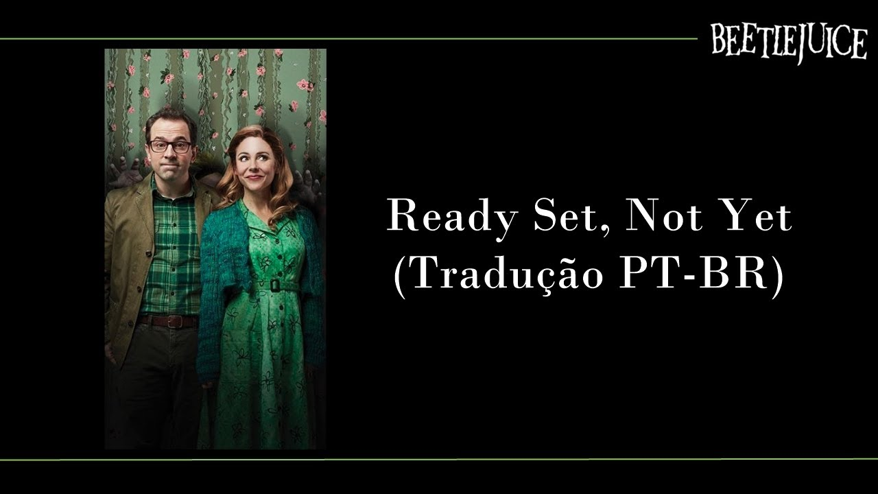 Ready Set Not Yet Beetlejuice Traducao Pt Br Youtube