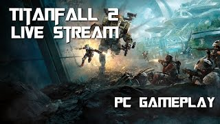 Titanfall 2 Trial Live Stream (PC Gameplay)