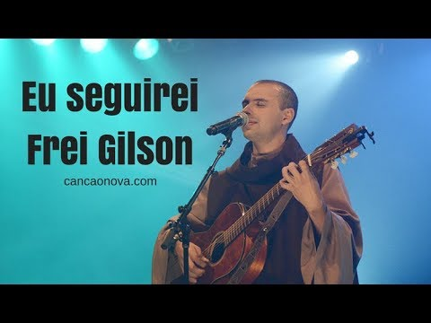Eu Seguirei Frei Gilson Youtube
