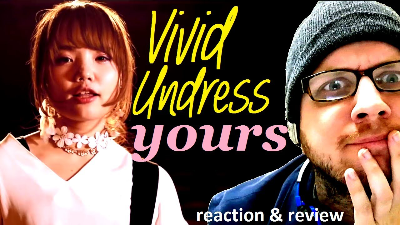 Vivid Undress ~ YOURS ~ Reaction & Review