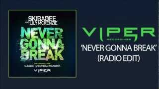 SKIBADEE FEAT. LILY MCKENZIE - NEVER GONNA BREAK (RADIO EDIT)