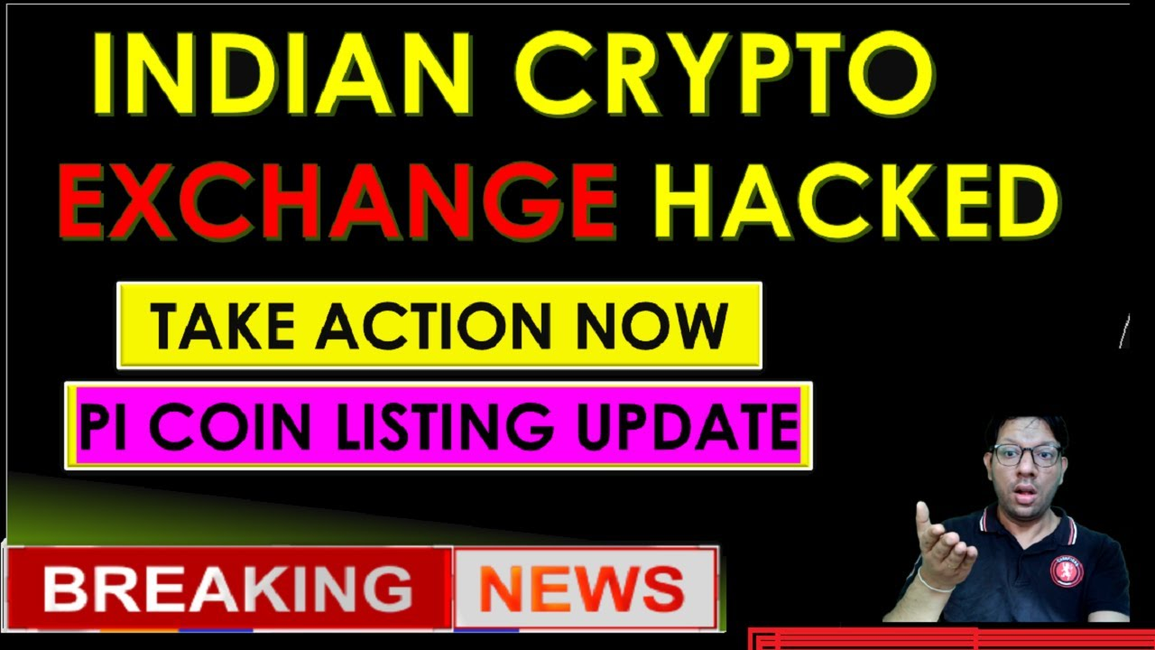Indian Crypto Exchange Hacked - Big Data Breach - Change your password-  PI Network Listing update.