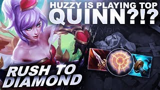 HUZZY IS PLAYING QUINN TOP?!? - Rush to Diamond | League of Legends