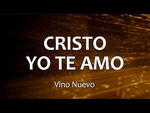 CRISTO YO TE AMO - Vino Nuevo (Letras)
