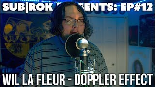 "SUB|ROK PRESENTS (S2:EP#7) Wil La Fleur - ""Doppler Effect"""