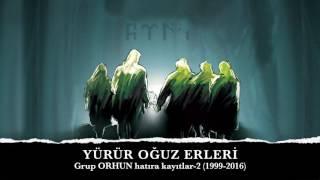 """YÜRÜR OĞUZ ERLERİ -Grup ORHUN- """"Hatıra Kayıtlar-2"""" (1999-2016)"""