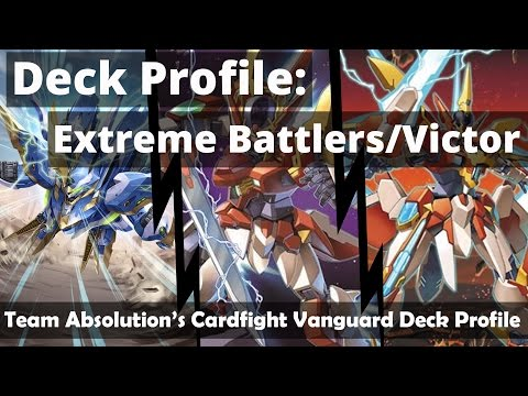 Extreme Battlers: Victor Deck Profile  |  CARDFIGHT!! VANGUARD DECK PROFILE