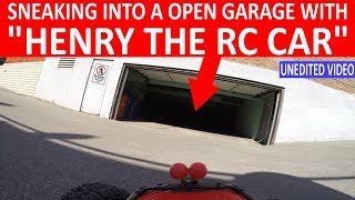 "SNEAKING INTO AN OPEN GARAGE WITH ""HENRY THE RC CAR""! (UNEDITED VIDEO)"