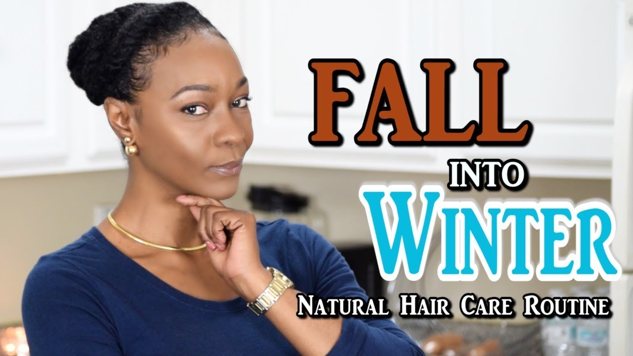 Fall Into Winter Natural Hair Care Routine Youtube