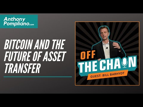 Bill Barhydt: Bitcoin And The Future Of Asset Transfer (Off The Chain With Anthony Pompliano)