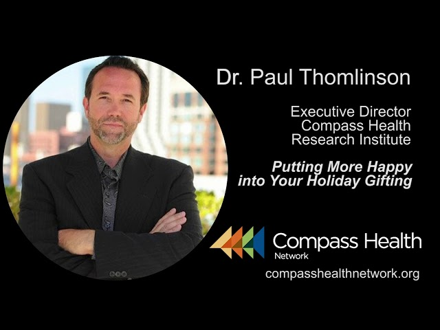 Putting More Happy into Your Holiday Gifting  - Dr. Paul Thomlinson - Compass Health Network