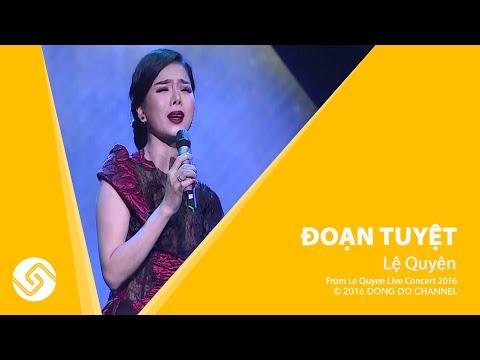 Đoạn Tuyệt - Lệ Quyên - Le Quyen Live Concert 2016 - ĐÔNG ĐÔ Channel