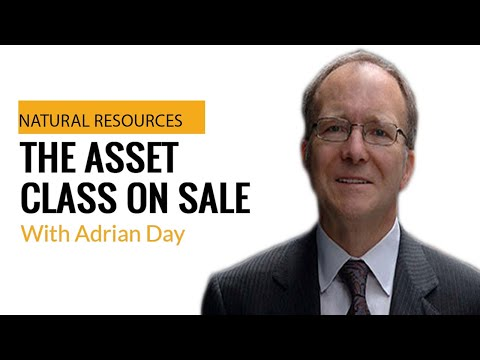 Episode 29: Adrian Day - Natural Resources - The Asset Class on Sale