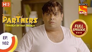 Partners Trouble Ho Gayi Double - Ep 102 - Full Episode - 18th April, 2018