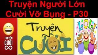 Truyện Người Lớn  Cười Vỡ  Bụng  p30 / Truyện Cười Việt Nam Mới Nhất 2017