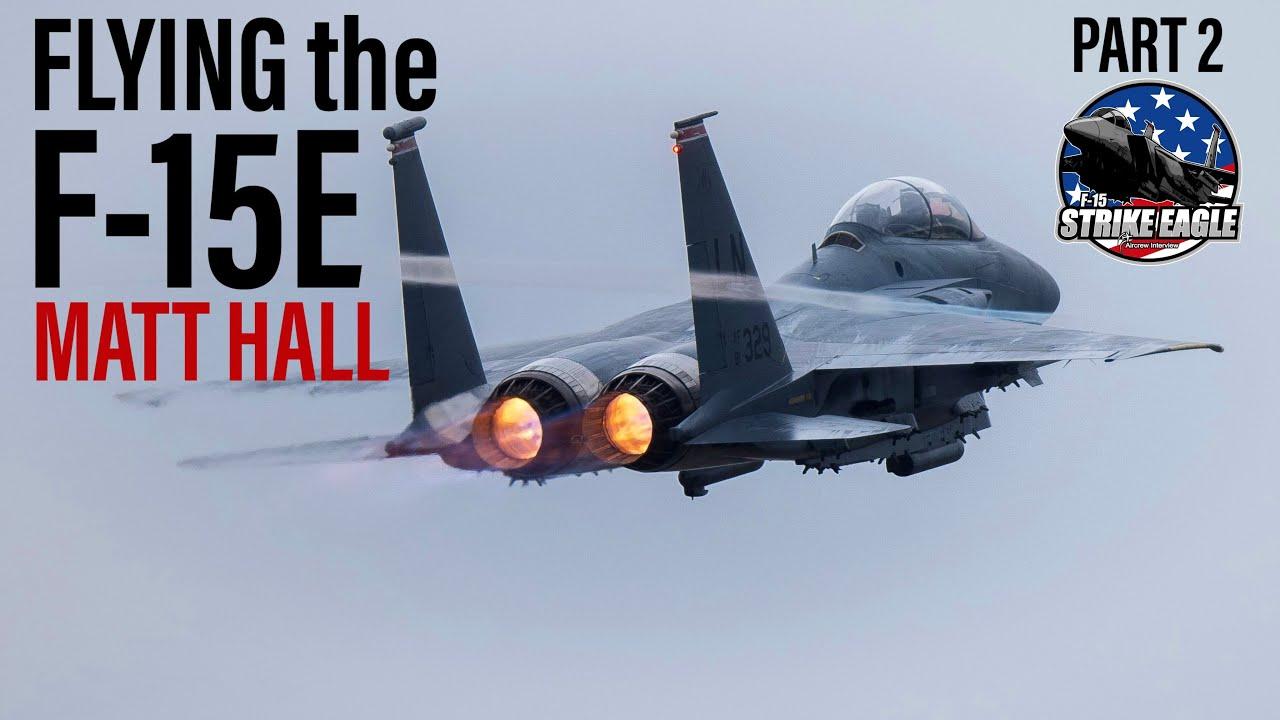 Flying the F-15E Strike Eagle | Matt Hall (Part 2)