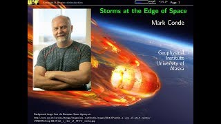Storms at the Edge of Space - Mark Conde - Science for Alaska Lecture