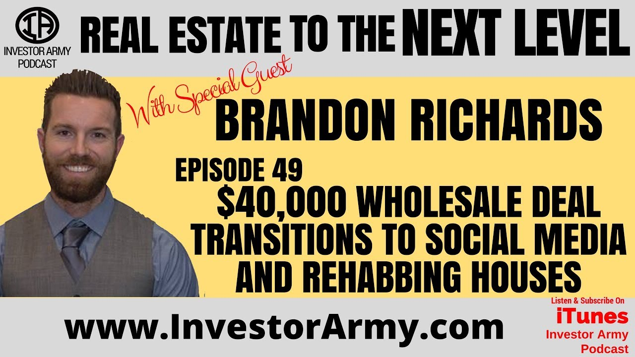 Brandon Richards  - $40,000 Wholesale Deal transitions to Social Media and Rehabbing Houses